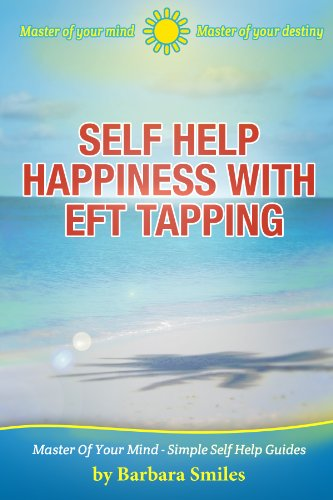 Self Help Happiness With EFT Tapping - Discover How To Overcome Unhappiness & Dissatisfaction - To Empower You To Experience Happiness In Life! (Master Of Your Mind - Simple Self Help Guides Book 4) PDF