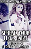 img - for SPREAD YOUR LEGS, BABY!: A Bundle of 3 Forbidden Stories (Taboo Older Man Household Erotic Romance) book / textbook / text book