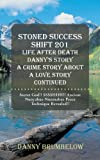 img - for Stoned Success Shift 201 Life After Death Danny's Story a Crime Story About a Love Story Continued: Secret God!! SSSSHHH!! Ancient Nunyabus-Nunmabus Peace Technique Revealed!! book / textbook / text book