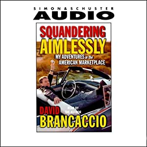 Squandering Aimlessly: My Adventures in the American Marketplace | [David Brancaccio]