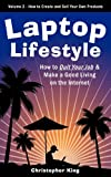 Laptop Lifestyle – How to Quit Your Job and Make a Good Living on the Internet (Volume 2 – How to Create and Sell Your Own Products)