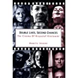 Double Lives, Second Chances: The Cinema of Krzystzof Kieslowski ~ Annette Insdorf