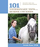 101 Veterinary Tips for Horse Owners: Health Care and Problem Prevention