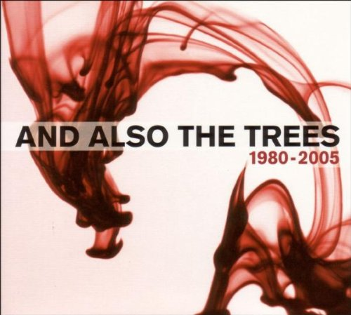 1980 - 2005, And Also The Trees