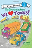 The Berenstain Bears Bk 1: We Love Trucks