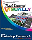Teach Yourself Visually Photoshop Elements 6 (Teach Yourself VISUALLY (Tech)) Mike Wooldridge