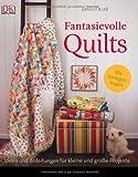 Fantasievolle Quilts. Ideen und Anleitungen für kleine und große Projekte, Mit Vorlagenbogen!