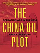 The China Oil Plot: Operation Ace in the Hole