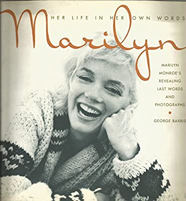 Marilyn: Her Life in Her Own Words: Marilyn Monroe's Revealing Last Words and Her Photographs