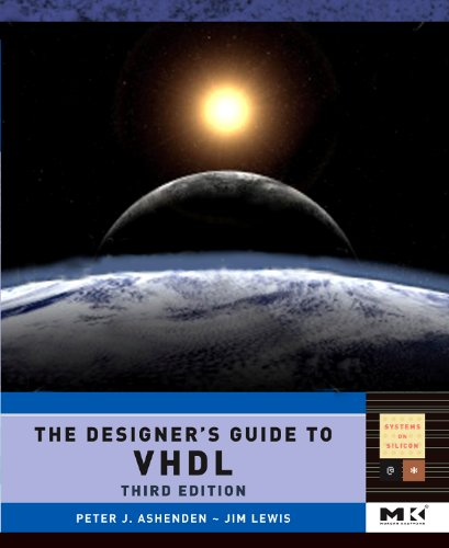 The Designer's Guide to VHDL, Volume 3, Third Edition (Systems on Silicon)