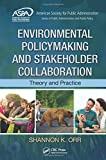 Environmental Policymaking and Stakeholder Collaboration: Theory and Practice (ASPA Series in Public Administration and Public Policy)