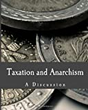 img - for Taxation and Anarchism (Large Print Edition): A Discussion book / textbook / text book