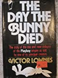 img - for The Day the Bunny Died the Story of the Rise and Near Collapse of the Playboy Em book / textbook / text book