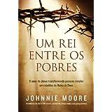 Um Rei entre os pobres - O amor de Jesus transformando pessoas simples em cidadãos do Reino de Deus