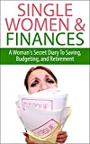 Single Women & Finances: A Woman's Secret Diary To Saving, Budgeting, and Retirement (Saving, Retirement, Budgeting, Money Management, Single Woman, Finances, ... Finance Tips, Budget Tips, Saving Tips))