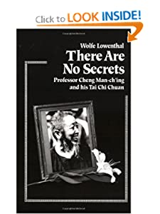 There Are No Secrets: Professor Cheng Man Ch'ing and His T'ai Chi Chuan [Paperback] — by Wolfe Lowenthal