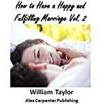 How to Have a Happy and Fulfilling Marriage, Vol. 2: Marriage Help Program | William Taylor