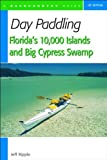 img - for By Jeff Ripple Day Paddling Florida's 10,000 Islands and Big Cypress Swamp [Paperback] book / textbook / text book
