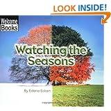 Watching the Seasons (Welcome Books: Watching Nature)