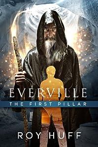 (FREE on 9/7) Everville: The First Pillar by Roy Huff - http://eBooksHabit.com