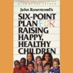 Six-Point Plan for Raising Happy, Healthy Children | John Rosemond