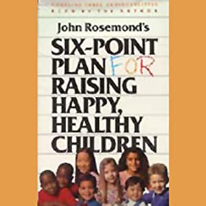 Six-Point Plan for Raising Happy, Healthy Children Audiobook