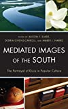 img - for Mediated Images of the South: The Portrayal of Dixie in Popular Culture book / textbook / text book