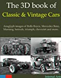 img - for 3D Book of classic and Vintage cars. Anaglyph images of Rolls royce, mercedez benz, mustang, hotrods, triumph, chevrolet and more. book / textbook / text book
