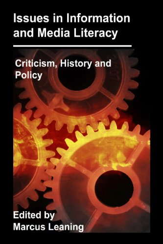 Issues in Information and Media Literacy: Criticism, History and Policy