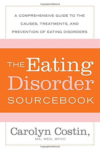 The Eating Disorders Sourcebook: A Comprehensive Guide to...