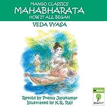 The Mahabharata: How It All Began (       UNABRIDGED) by Veda Vyasa Narrated by Ranjan Kamath