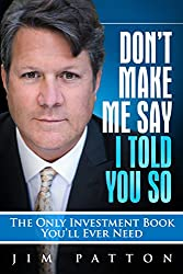 Don't Make Me Say I Told You So: The Only Investment Book You'll Ever Need