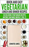 Quick And Easy Vegetarian Lunch And Dinner Recipes: Over 50 Delicious Vegetarian Recipes Anyone Can Make Quickly (Quick,Easy And Delicious Book 4) (English Edition)