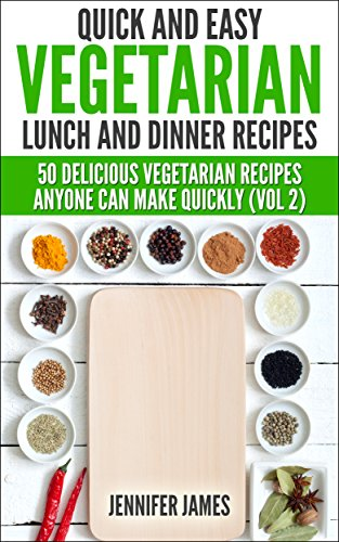Ebook quick and easy vegetarian lunch and dinner recipes for Quick and delicious dinner recipes