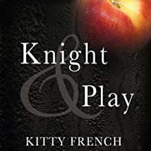 Knight and Play: Knight Series, #1 Audiobook by Kitty French Narrated by Claire Wexford