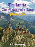 img - for Twilantia: The making of a King. Part One book / textbook / text book
