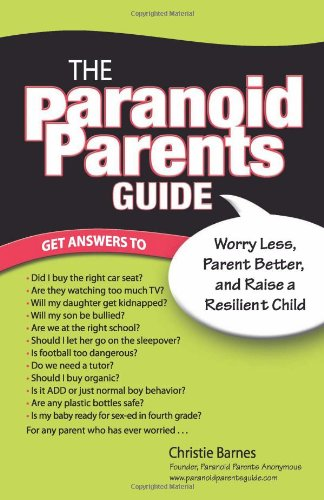 The Paranoid Parents Guide: Worry Less, Parent Better, And Raise A Resilient Child front-936083
