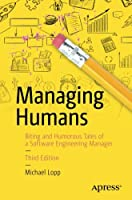 Managing Humans: Biting and Humorous Tales of a Software Engineering Manager, 3rd Edition Front Cover