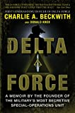 Delta Force: A Memoir by the Founder of the U.S. Militarys Most Secretive Special-Operations Unit