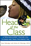 img - for Head of the Class: A Teen Dog Expert Teaches You to Raise and Train the Perfect Pal book / textbook / text book