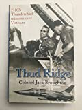 img - for Thud Ridge: F-105 Thunderchief Missions Over Vietnam by Colonel Jack Broughton (2006-11-05) book / textbook / text book