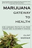 Marijuana Gateway to Health: How Cannabis Protects Us from Cancer and Alzheimers Disease