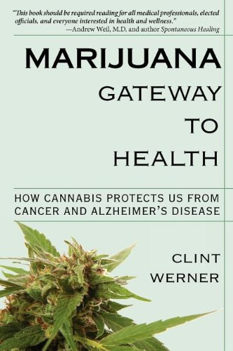 Marijuana Gateway to Health How Cannabis Protects Us from Cancer and Alzheimer s Disease098345096X : image