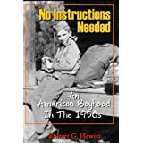 No Instructions Needed: An American Boyhood in the 1950s ~ Robert G Hewitt