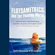 Flotsametrics and the Floating World: How One Man's Obsession Revolutionized Ocean Science Audiobook by Curtis Ebbesmeyer Narrated by Eric Michael Summerer