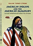 "Pauline Turner Strong, ""American Indians and the American Imaginary: Cultural Representation Across the Centuries"" (Paradigm Publishers, 2012)"