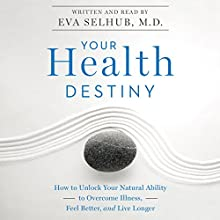 Your Health Destiny: How to Unlock Your Natural Ability to Overcome Illness, Feel Better, and Live Longer (       UNABRIDGED) by Eva Selhub, M.D. Narrated by Eva Selhub, M.D.