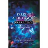 Talking About God in Practice: Theological Action, Research and Practical Theologyby Helen Cameron