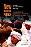 "Alf Gunvald Nilsen and Srila Roy, ""New Subaltern Politics: Reconceptualizing Hegemony and Resistance in Contemporary India"" (Oxford UPs 2015)"