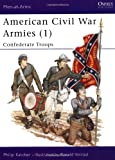 American Civil War Armies (1) : Confederate Troops (Men at Arms Series, 170)